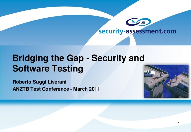 Bridging the Gap - Security andSoftware TestingRoberto Suggi LiveraniANZTB Test Conference - March 2011                   ...
