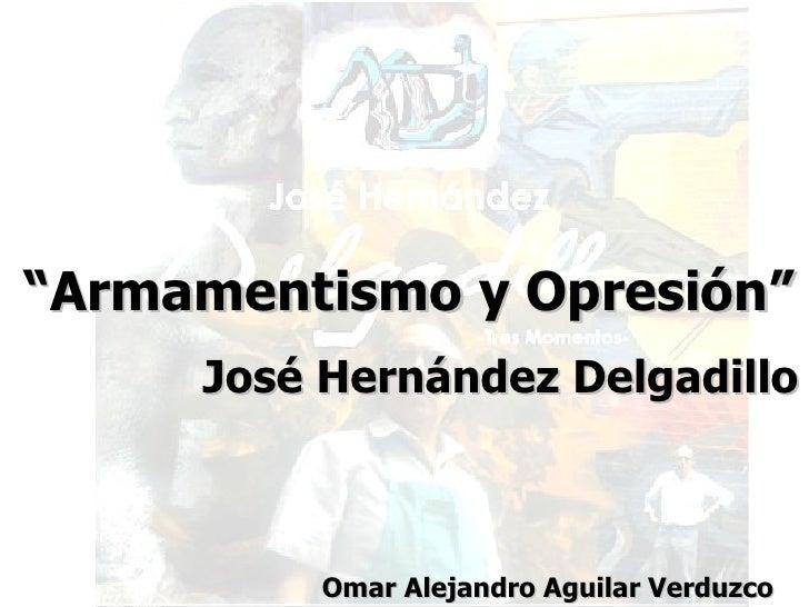 """"""" Armamentismo y Opresión"""" José Hernández Delgadillo Omar Alejandro Aguilar Verduzco"""