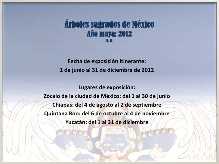 Árboles sagrados de México                 Año maya: 2012                        D. R.         Fecha de exposición itinera...
