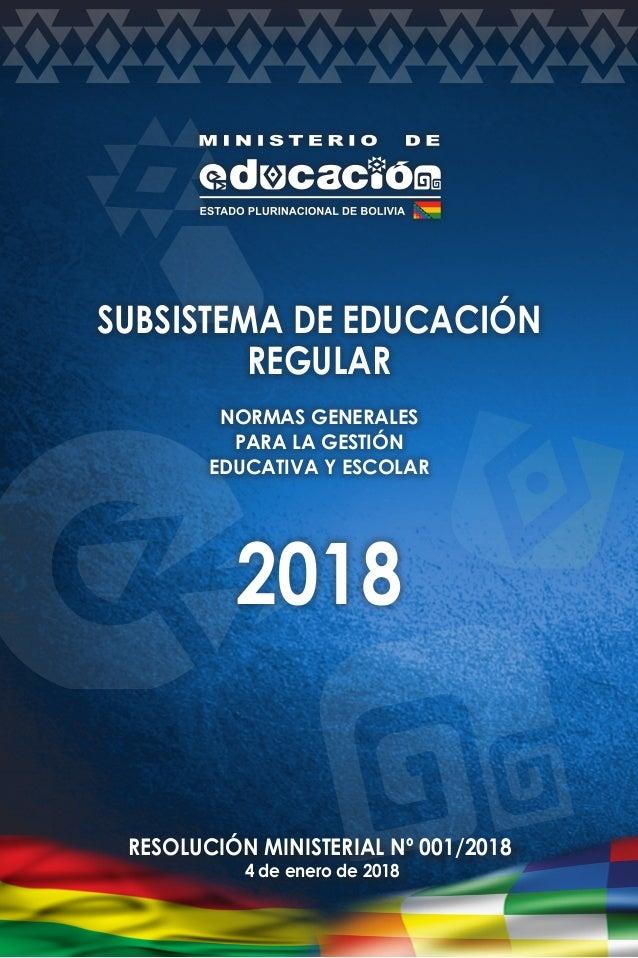 SUBSISTEMA DE EDUCACIÓN REGULAR NORMAS GENERALES PARA LA GESTIÓN EDUCATIVA Y ESCOLAR 2018 RESOLUCIÓN MINISTERIAL Nº 001/20...