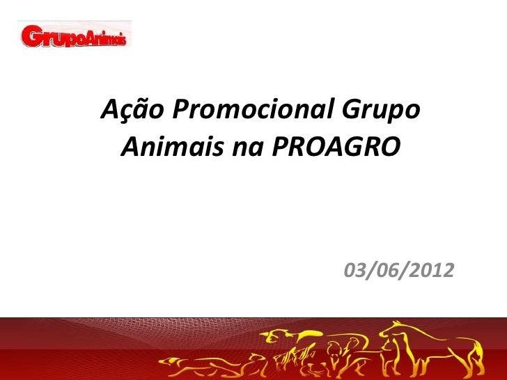 Ação Promocional Grupo Animais na PROAGRO                03/06/2012