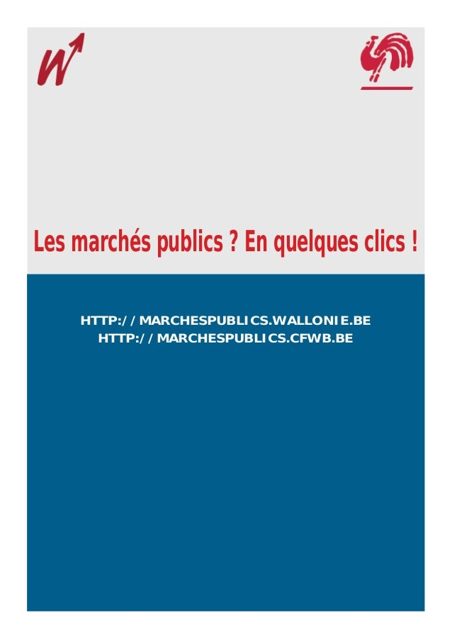 http://marchespublics.wallonie.be Les marchés publics ? En quelques clics ! HTTP://MARCHESPUBLICS.WALLONIE.BE HTTP://MARCH...