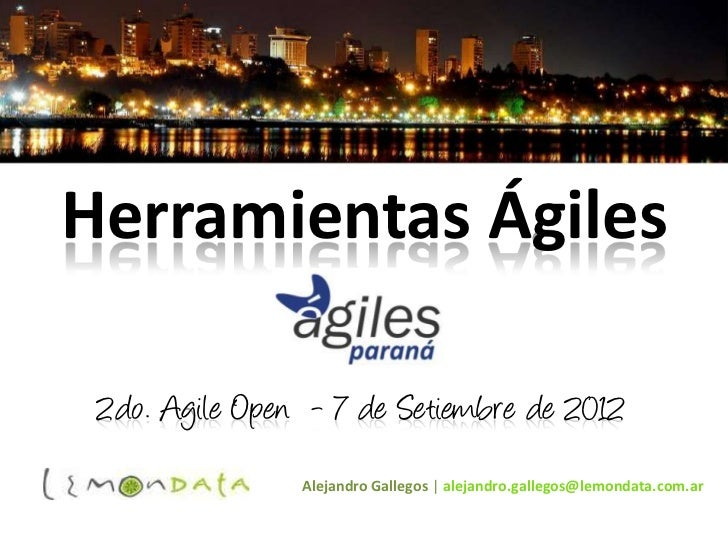 Herramientas Ágiles 2do. Agile Open - 7 de Setiembre de 2012                Alejandro Gallegos | alejandro.gallegos@lemond...