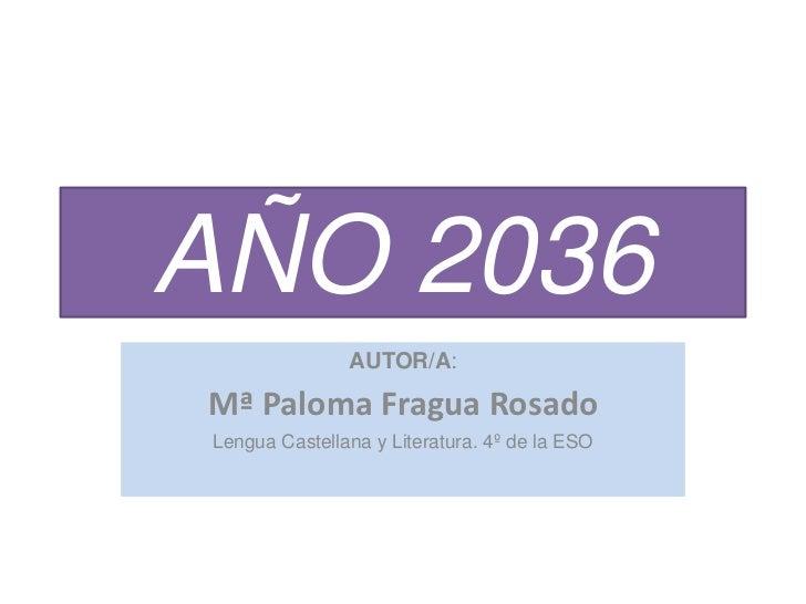AÑO 2036               AUTOR/A:Mª Paloma Fragua RosadoLengua Castellana y Literatura. 4º de la ESO