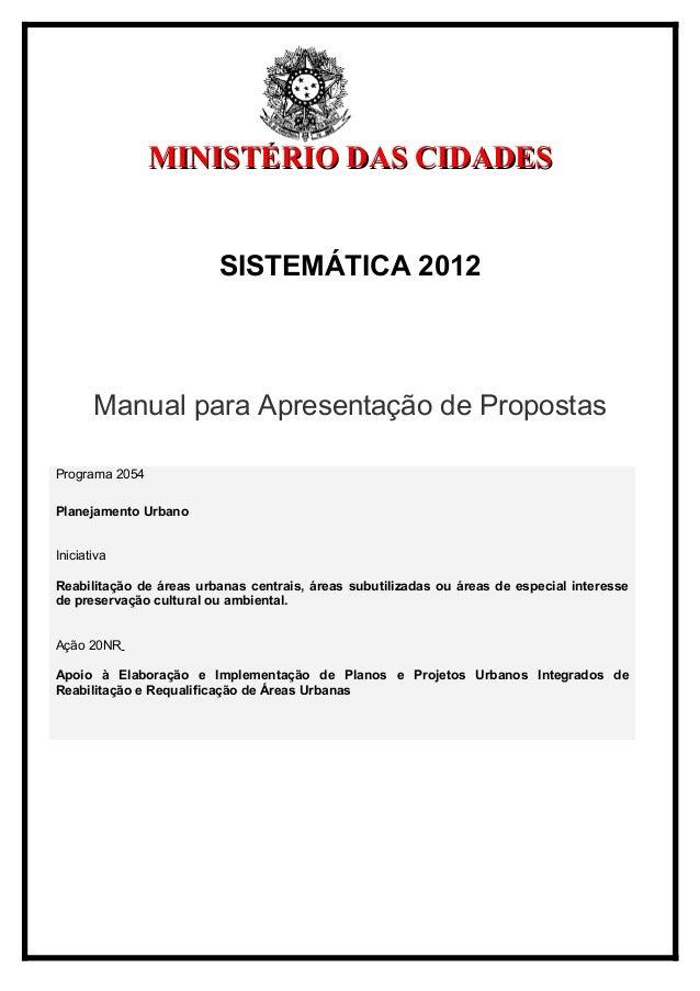 MINISTÉRIO DAS CIDADES                         SISTEMÁTICA 2012       Manual para Apresentação de PropostasPrograma 2054Pl...