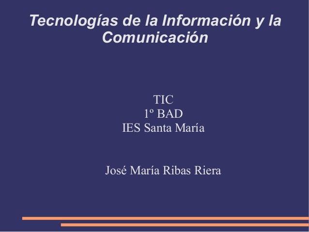 Tecnologías de la Información y la         Comunicación                   TIC                 1º BAD             IES Santa...