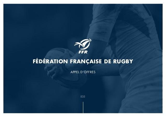 FÉDÉRATION FRANÇAISE DE RUGBY APPEL D'OFFRES E05