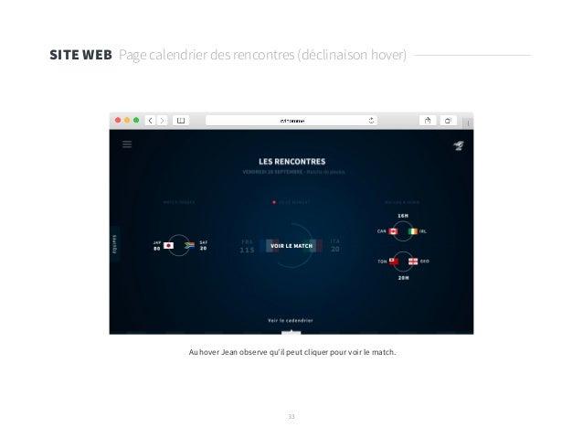 33 SITE WEB Page calendrier des rencontres (déclinaison hover) Au hover Jean observe qu'il peut cliquer pour voir le match.