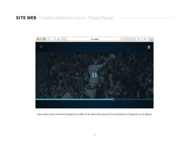 39 SITE WEB Timeline (Match en cours - Player/Pause) Jean peut à tout moment stopper la vidéo et la reprendre quand il le ...
