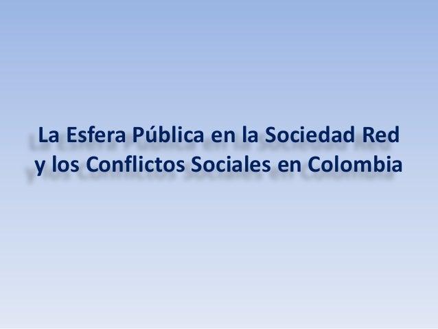 La Esfera Pública en la Sociedad Red  y los Conflictos Sociales en Colombia