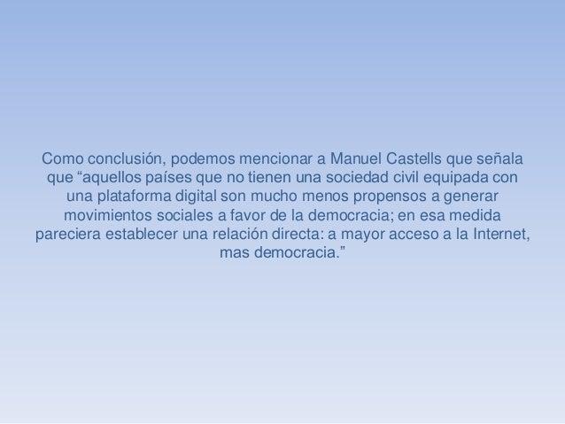 """Como conclusión, podemos mencionar a Manuel Castells que señala  que """"aquellos países que no tienen una sociedad civil equ..."""