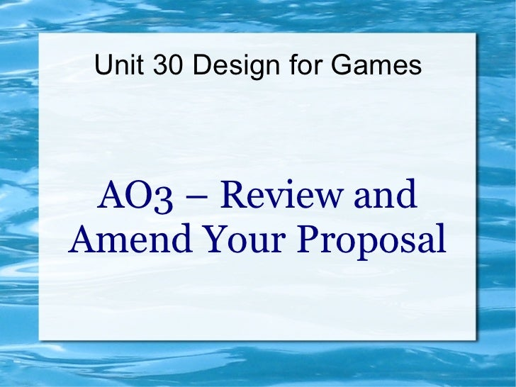 Unit 30 Design for Games AO3 – Review andAmend Your Proposal