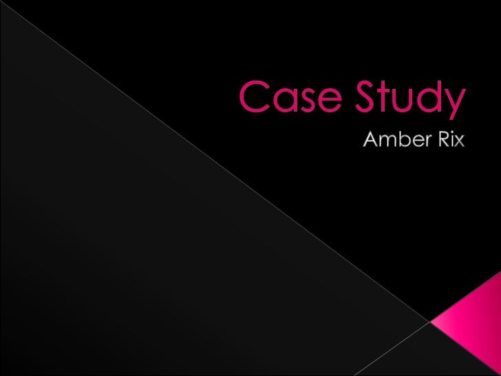 Case Study <br />Amber Rix<br />