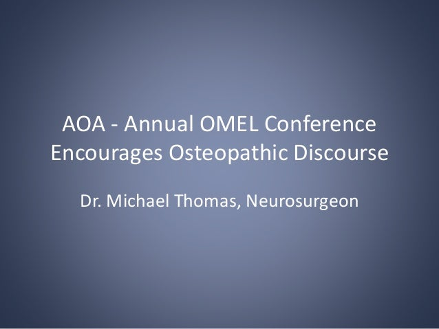 AOA - Annual OMEL Conference Encourages Osteopathic Discourse Dr. Michael Thomas, Neurosurgeon