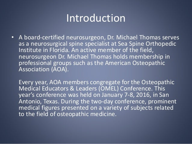 Introduction • A board-certified neurosurgeon, Dr. Michael Thomas serves as a neurosurgical spine specialist at Sea Spine ...