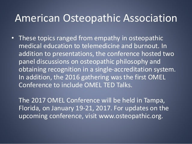 American Osteopathic Association • These topics ranged from empathy in osteopathic medical education to telemedicine and b...