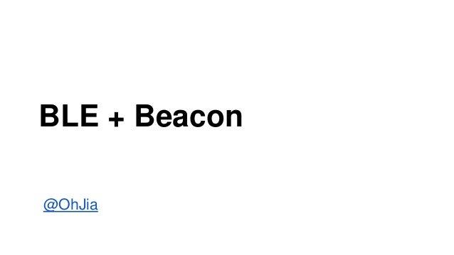 BLE + Beacon @OhJia