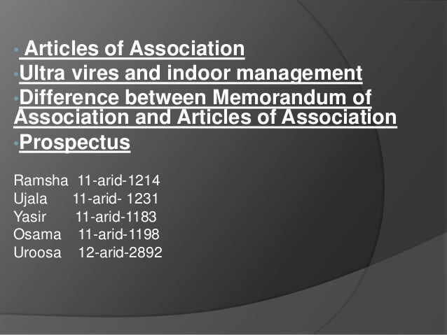 • Articles  of Association •Ultra vires and indoor management •Difference between Memorandum of Association and Articles o...