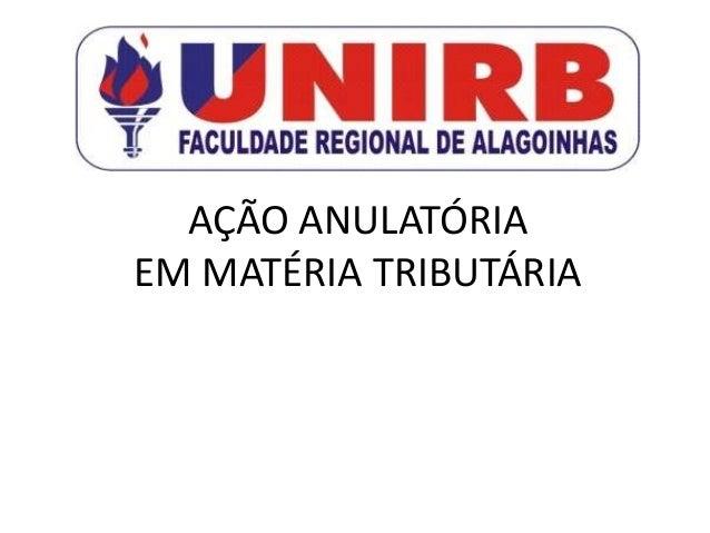 AÇÃO ANULATÓRIAEM MATÉRIA TRIBUTÁRIA