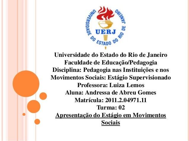Universidade do Estado do Rio de Janeiro Faculdade de Educação/Pedagogia Disciplina: Pedagogia nas Instituições e nos Movi...