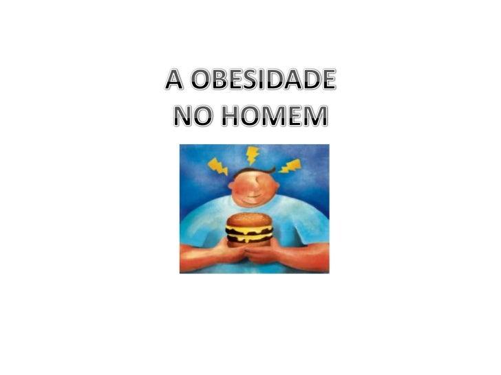 O RESULTADO DA OBESIDADE.• A obesidade, claro que causa problemas de saúde, como  por exemplo:  - Hipertensão  - Hipercole...