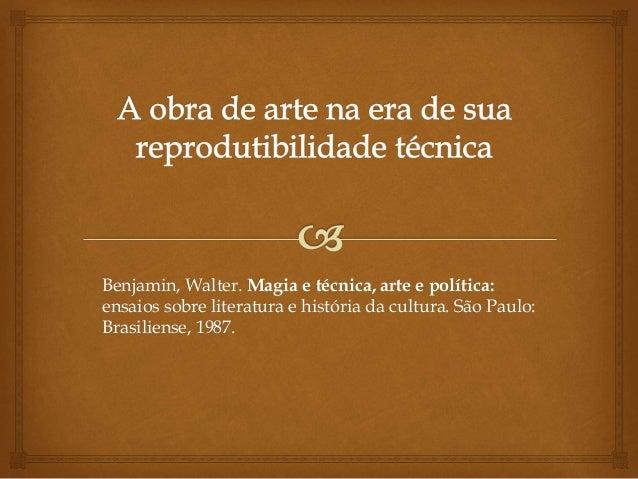 Benjamin, Walter. Magia e técnica, arte e política:  ensaios sobre literatura e história da cultura. São Paulo:  Brasilien...