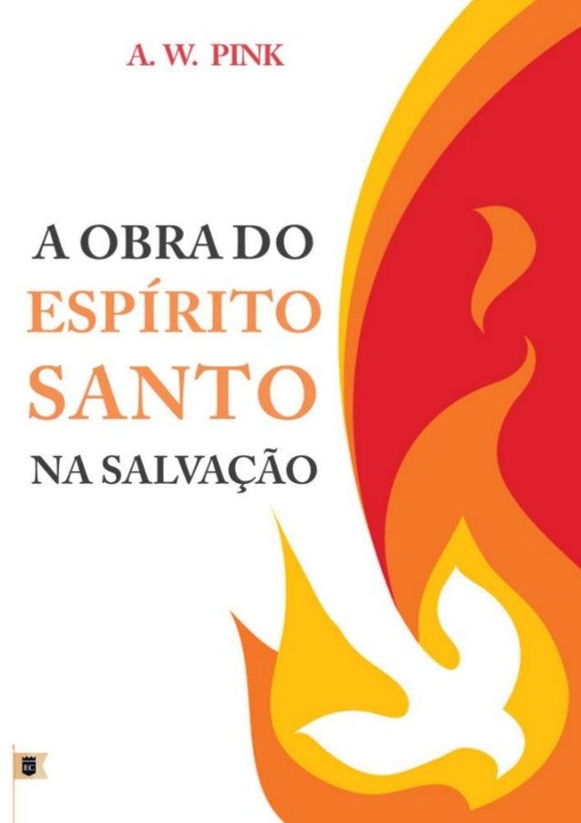 A Obra do Espírito Santo na Salvação  Arthur Walkington Pink  Facebook.com/oEstandarteDeCristo