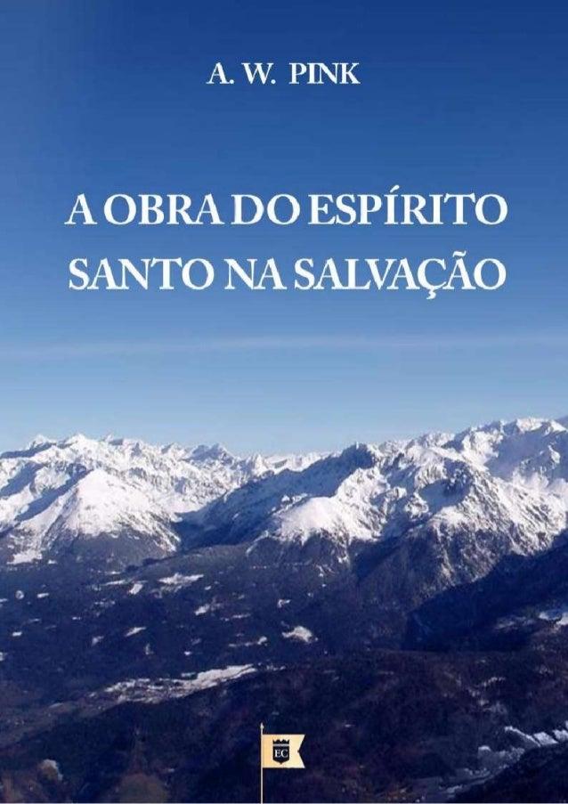 A OBRA DO ESPÍRITO SANTO NA SALVAÇÃO A. W. Pink