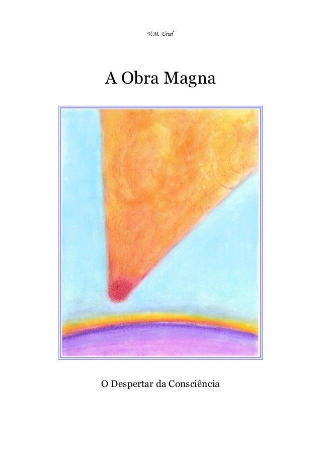 V.M. Uriel A Obra Magna O Despertar da Consciência