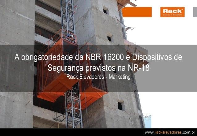 www.rackelevadores.com.br A obrigatoriedade da NBR 16200 e Dispositivos de Segurança previstos na NR-18 Rack Elevadores - ...