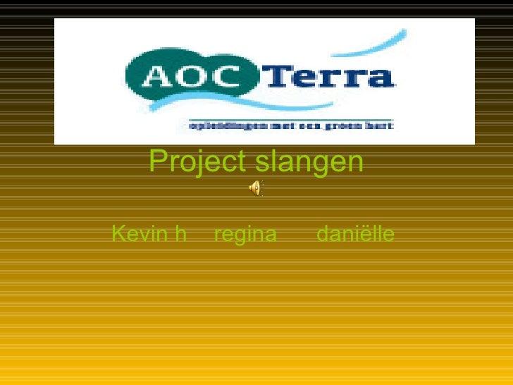 Project   slangen Kevin h regina daniëlle