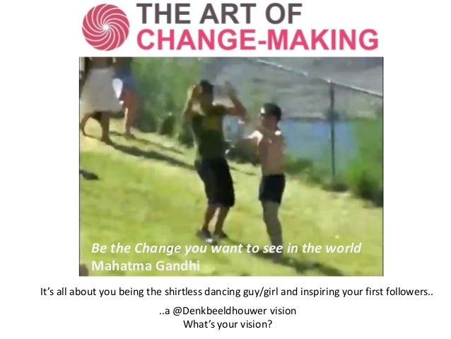 TheArtofChangemaking                                     #aoc13           Be the Change you want to see in the world      ...