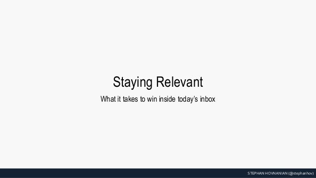 STEPHAN HOVNANIAN (@stephanhov) Staying Relevant What it takes to win inside today's inbox
