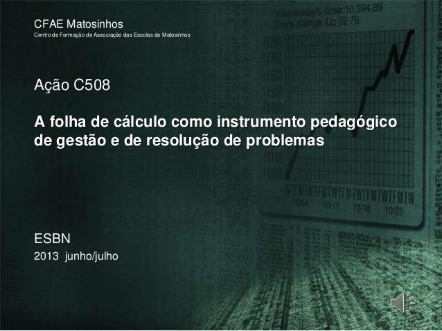 Ação C508A folha de cálculo como instrumento pedagógicode gestão e de resolução de problemasCFAE MatosinhosCentro de Forma...
