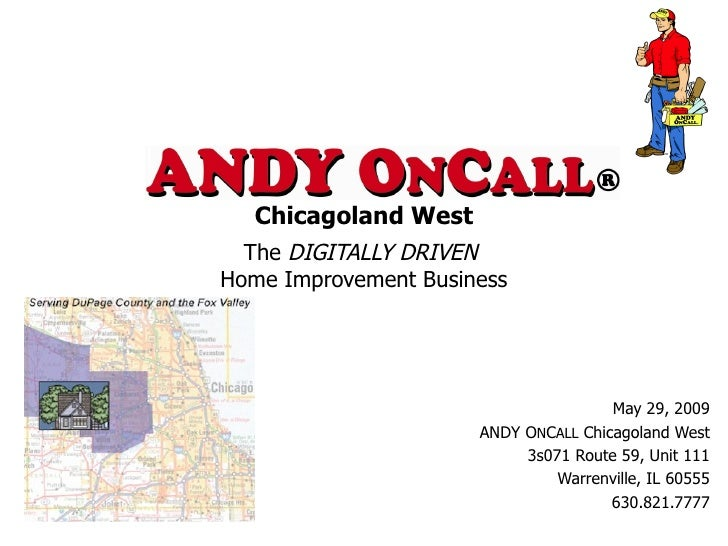 Chicagoland West   The  DIGITALLY DRIVEN   Home Improvement Business May 29, 2009 ANDY O N C ALL  Chicagoland West 3s071 R...