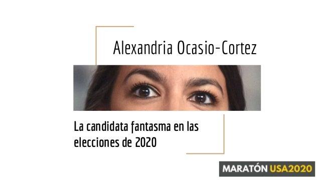 Alexandria Ocasio-Cortez La candidata fantasma en las elecciones de 2020