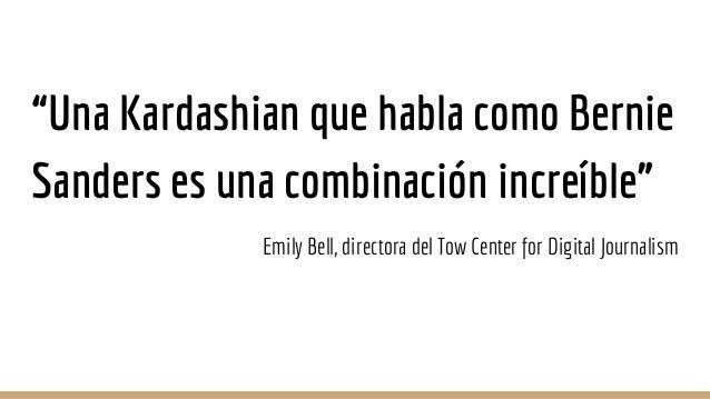 """""""Una Kardashian que habla como Bernie Sanders es una combinación increíble"""" Emily Bell, directora del Tow Center for Digit..."""