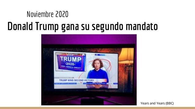 Noviembre 2020 Donald Trump gana su segundo mandato Years and Years (BBC)