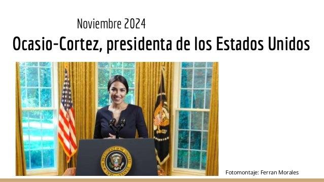 Noviembre 2024 Ocasio-Cortez, presidenta de los Estados Unidos Fotomontaje: Ferran Morales