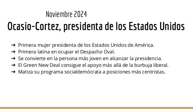 Noviembre 2024 Ocasio-Cortez, presidenta de los Estados Unidos ➔ Primera mujer presidenta de los Estados Unidos de América...