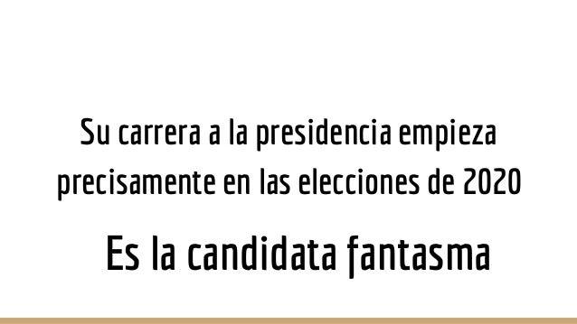 Su carrera a la presidencia empieza precisamente en las elecciones de 2020 Es la candidata fantasma
