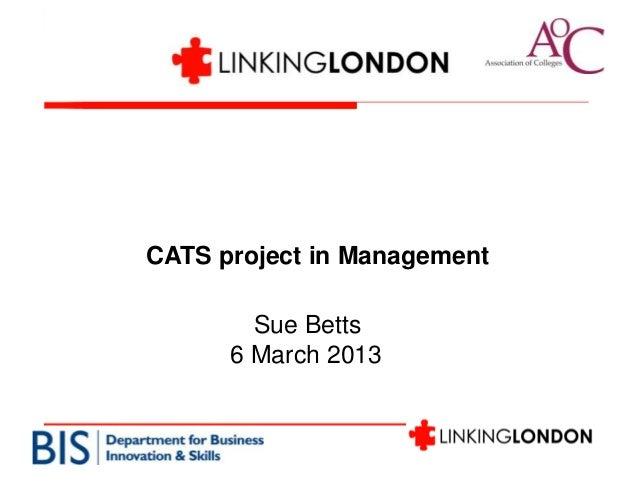 CATS project in Management        Sue Betts      6 March 2013