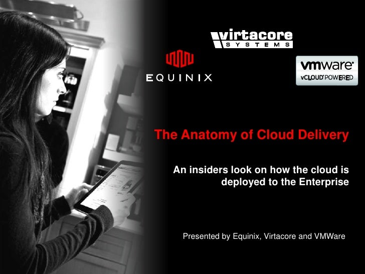 The Anatomy of Cloud Delivery<br />An insiders look on how the cloud is deployed to the Enterprise<br />Presented by Equin...