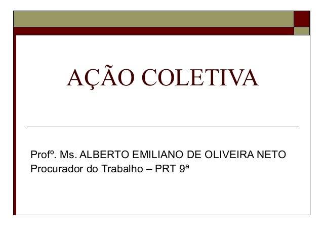 AÇÃO COLETIVAProfº. Ms. ALBERTO EMILIANO DE OLIVEIRA NETOProcurador do Trabalho – PRT 9ª