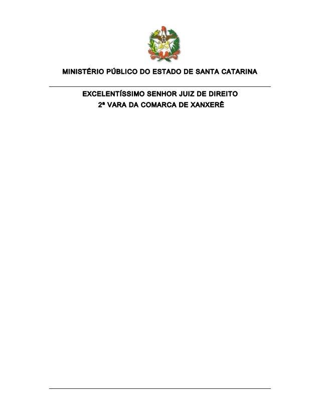 MINISTÉRIO PÚBLICO DO ESTADO DE SANTA CATARINA    EXCELENTÍSSIMO SENHOR JUIZ DE DIREITO        2ª VARA DA COMARCA DE XANXERÊ