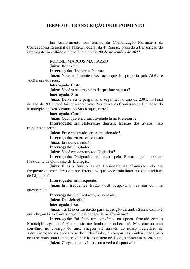 TERMO DE TRANSCRIÇÃO DE DEPOIMENTO Em cumprimento aos termos da Consolidação Normativa da Corregedoria Regional da Justiça...