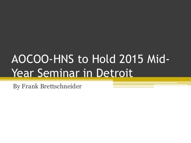 AOCOO-HNS to Hold 2015 Mid- Year Seminar in Detroit By Frank Brettschneider