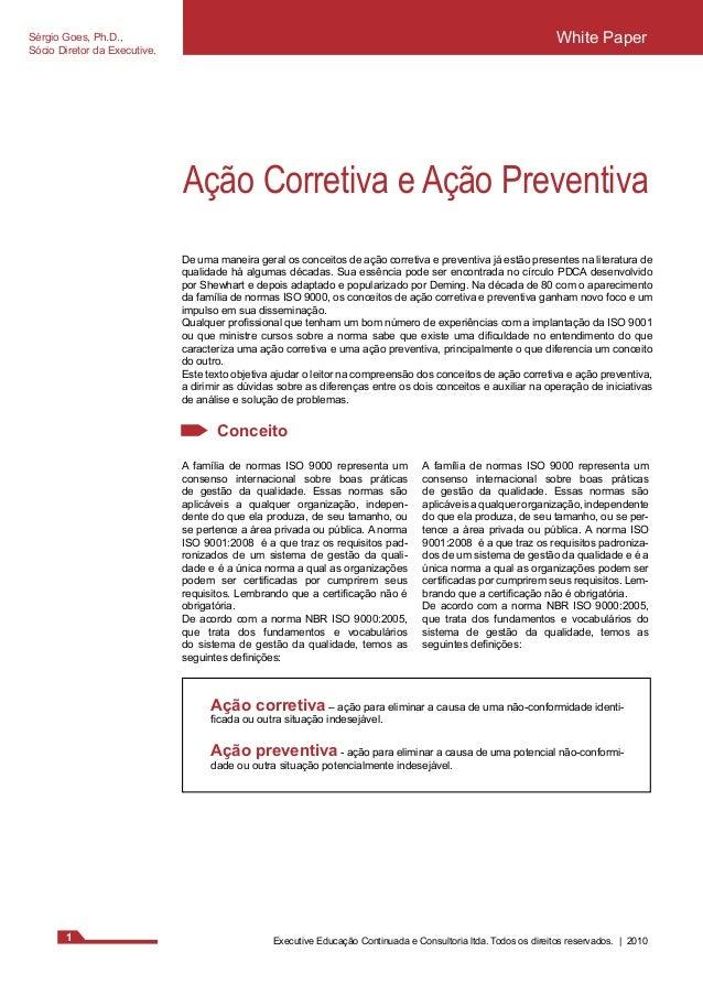 Sérgio Goes, Ph.D.,  Sócio Diretor da Executive.  White Paper  Ação Corretiva e Ação Preventiva  De uma maneira geral os c...