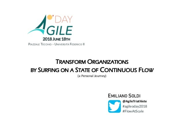 TRANSFORM ORGANIZATIONS BY SURFING ON A STATE OF CONTINUOUS FLOW (a Personal Journey) #agileoday2018 @AgileTriathlete EMIL...