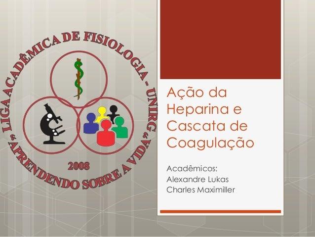 Ação daHeparina eCascata deCoagulaçãoAcadêmicos:Alexandre LukasCharles Maximiller